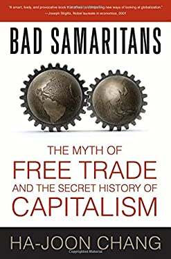 Bad Samaritans: The Myth of Free Trade and the Secret History of Capitalism 9781596915985