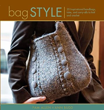Bag Style: 20 Inspirational Handbags, Totes, and Carry-Alls to Knit and Crochet 9781596680432