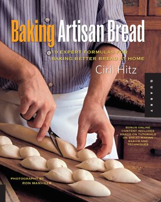 Baking Artisan Bread: 10 Expert Formulas for Baking Better Bread at Home 9781592534531
