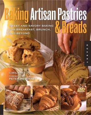 Baking Artisan Pastries and Breads: Sweet and Savory Baking for Breakfast, Brunch, and Beyond 9781592535644