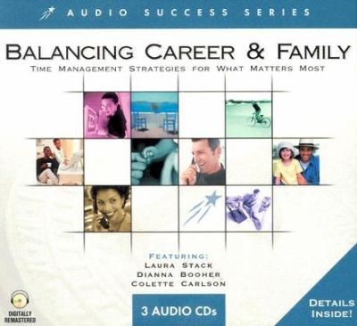 Balancing Career & Family: Time Management Strategies for What Matters Most 9781591507369