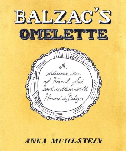 Balzac's Omelette: A Delicious Tour of French Food and Culture with Honore'de Balzac 9781590514733