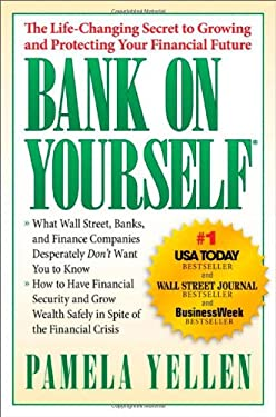 Bank on Yourself: The Life-Changing Secret to Protecting Your Financial Future 9781593155667
