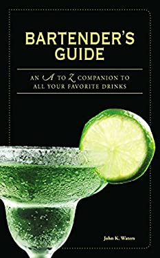 Bartender's Guide: An A to Z Companion to All Your Favorite Drinks 9781598697643