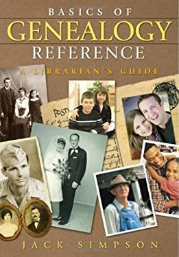 Basics of Genealogy Reference: A Librarian's Guide 9781591585145