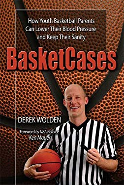 BasketCases: How Youth Basketball Parents Can Lower Their Blood Pressure and Keep Their Sanity 9781592982387