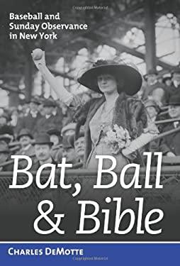 Bat, Ball & Bible: Baseball and Sunday Observance in New York 9781597979474