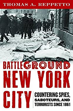 Battleground New York City: Countering Spies, Saboteurs, and Terrorists Since 1861 9781597976770
