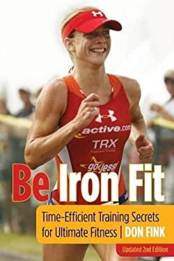 Be Iron Fit: Time-Efficient Training Secrets for Ultimate Fitness 9781599218571