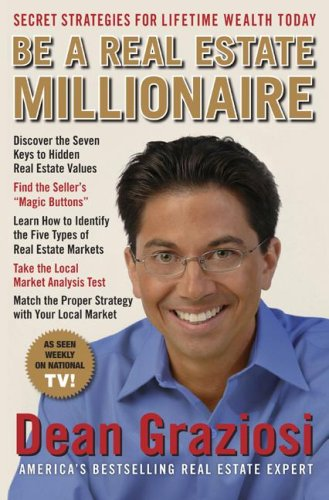 Be a Real Estate Millionaire: Secret Strategies to Lifetime Wealth Today 9781593154462