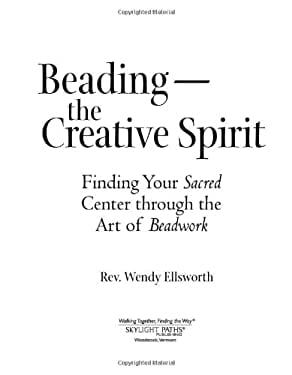 Beading - The Creative Spirit: Finding Your Sacred Center Through the Art of Beadwork 9781594732676