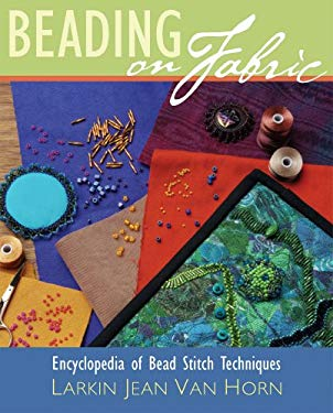 Beading on Fabric: Encyclopedia of Bead Stitch Techniques 9781596680043