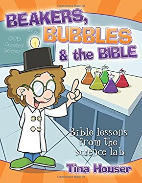 Beakers, Bubbles & the Bible: Bible Lessons from the Science Lab 9781593173296