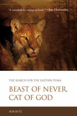 Beast of Never, Cat of God: The Search for the Eastern Puma 9781592284467