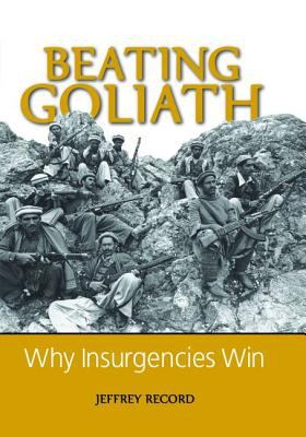 Beating Goliath: Why Insurgencies Win 9781597970907