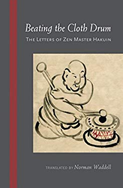 Beating the Cloth Drum: The Letters of Zen Master Hakuin 9781590309483