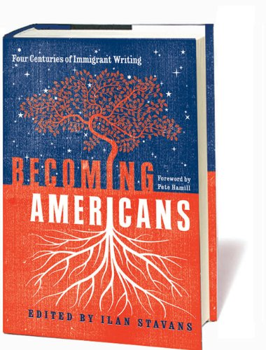 Becoming Americans: Four Centuries of Immigrant Writing 9781598530513