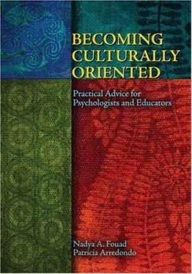 Becoming Culturally Oriented: Practical Advice for Psychologists and Educators 9781591474241