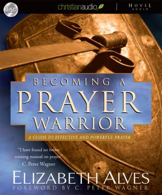 Becoming a Prayer Warrior: A Guide to Effective and Powerful Prayer 9781596442474