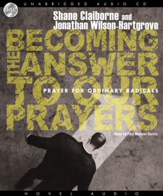 Becoming the Answer to Our Prayers: Prayer for Ordinary Radicals 9781596446625
