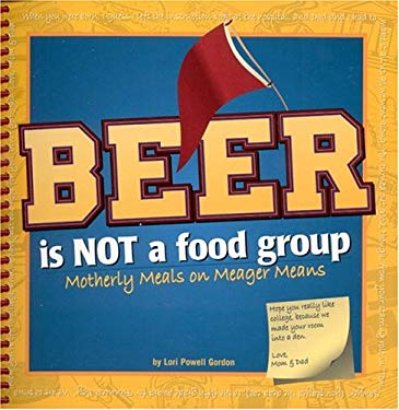 Beer Is Not a Food Group: Motherly Meals on Meager Means 9781591930358