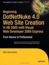 Beginning DotNetNuke 4.0 Website Creation in VB 2005 with Visual Web Developer 2005 Express: From Novice to Professional