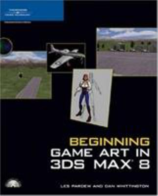 Beginning Game Art in 3ds Max 8 [With CDROM] 9781592009084