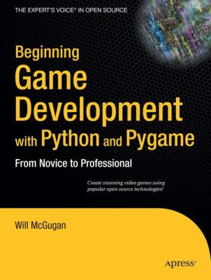 Beginning Game Development with Python and Pygame: From Novice to Professional 9781590598726