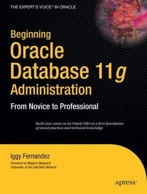 Beginning Oracle Database 11g Administration: From Novice to Professional 9781590599686