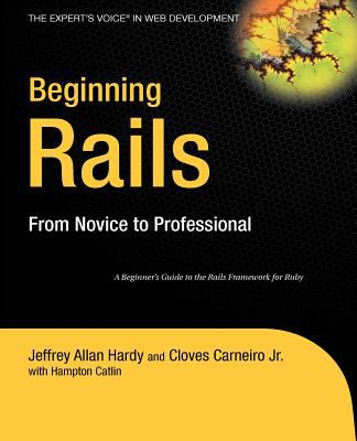 Beginning Rails: From Novice to Professional 9781590596869