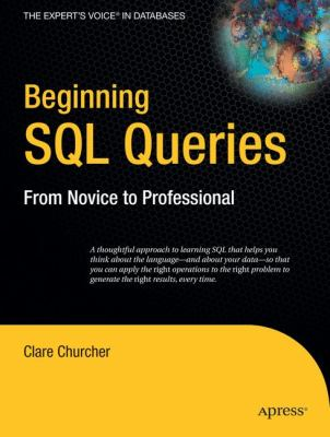 Beginning SQL Queries: From Novice to Professional 9781590599433