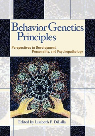 Behavior Genetics Principles: Perspectives in Development, Personality, and Psychopathology 9781591470830