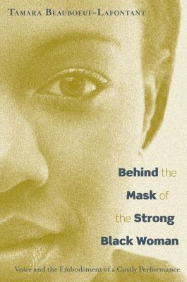 Behind the Mask of the Strong Black Woman: Voice and the Embodiment of a Costly Performance 9781592136681