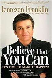 Believe That You Can: Moving with Faith and Persistence to the Dream God Has Given You.