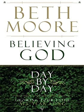 Believing God Day by Day: Growing Your Faith All Year Long 9781594152702