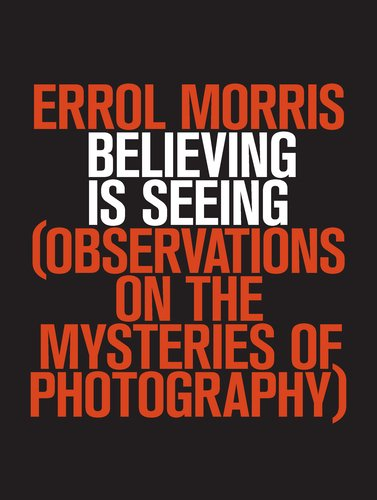 Believing Is Seeing: Observations on the Mysteries of Photography 9781594203015