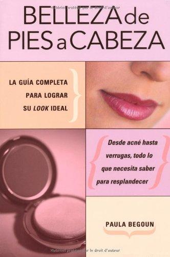 Belleza de Pies A Cabeza: La Guia Completa Para Lograr su Look Ideal 9781594865169