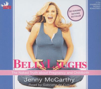 Belly Laughs: The Naked Truth about Pregnancy and Childbirth 9781597773034