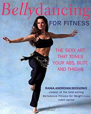 Bellydancing for Fitness: The Sexy Art That Tones Your ABS, Butt, and Thighs [With CD]