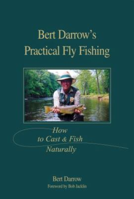 Bert Darrow's Practical Fly Fishing: How to Cast and Fish Naturally 9781592284245