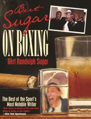Bert Sugar on Boxing: The Best of the Sport's Most Notable Writer 9781592286591
