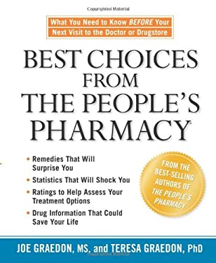 Best Choices from the People's Pharmacy: What You Need to Know Before Your Next Visit to the Doctor or Drugstore 9781594864070