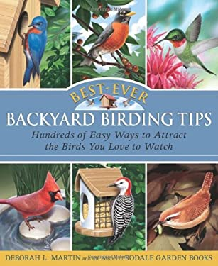 Best-Ever Backyard Birding Tips: Hundreds of Easy Ways to Attract the Birds You Love to Watch 9781594868313