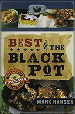 Best of the Black Pot: Must-Have Dutch Oven Favorites 9781599559711