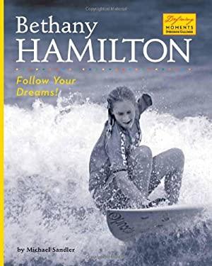 Bethany Hamilton: Follow Your Dreams! 9781597162708