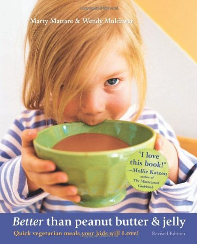 Better Than Peanut Butter & Jelly: Quick Vegetarian Meals Your Kids Will Love! 9781590131220