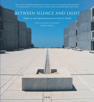 Between Silence and Light: Spirit in the Architecture of Louis I. Kahn 9781590306048