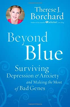 Beyond Blue: Surviving Depression & Anxiety and Making the Most of Bad Genes 9781599951560