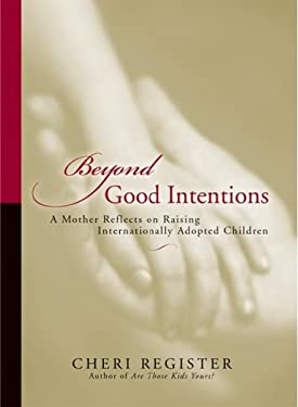 Beyond Good Intentions: A Mother Reflects on Raising Internationally Adopted Children 9781597430005