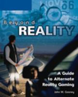 Beyond Reality: A Guide to Alternate Reality Gaming 9781592007370